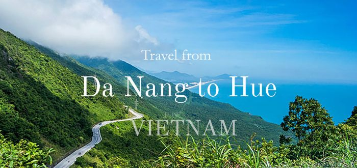 How to Travel from Da Nang to Hue and Vice versa | Outlanderly